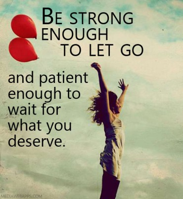 Be-strong-enough-to-let-go-and-patient-enough-to-wait-for-what-you-deserve.