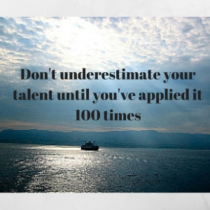 Don't underestimate your talent until you've applied it 100 times