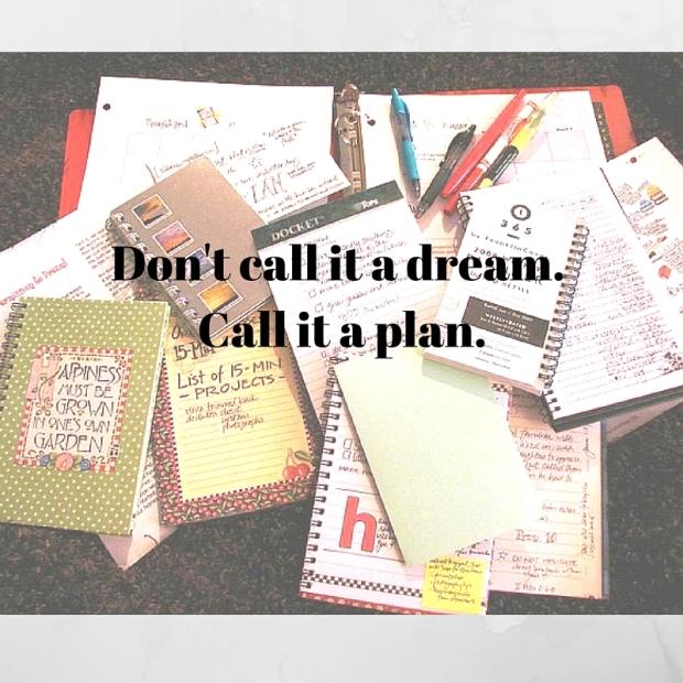 Don't call it a dream. Call it a plan. (1)