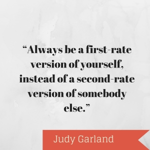 """Always be a first-rate version of yourself, instead of a second-rate version of somebody else."""