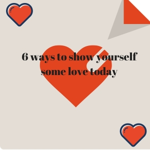 6 ways to show yourself some love today