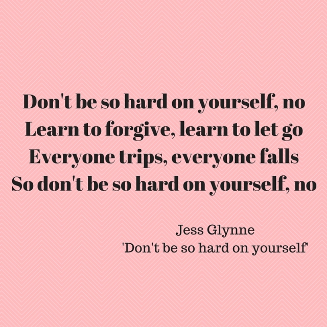 Don't be so hard on yourself, noLearn to forgive, learn to let goEveryone trips, everyone fallsSo don't be so hard on yourself, no