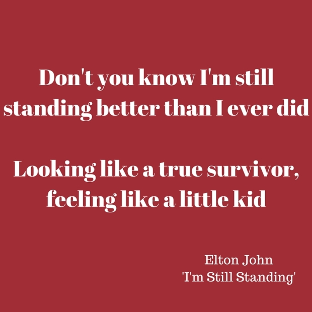 Don't you know I'm still standing better than I ever didLooking like a true survivor, feeling like a little kid