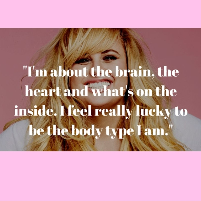 I'm about the brain, the heart and what's on the inside. I feel really lucky to be the body type I am.-