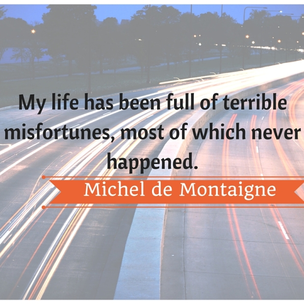 My life has been full of terrible misfortunes, most of which never happened.