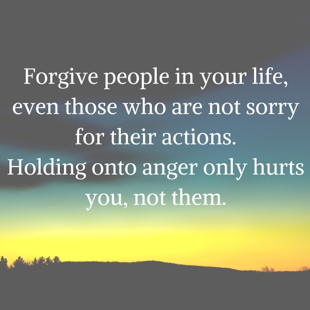 Forgive people in your life, even those who are not sorry for their actions.Holding onto anger only hurts you, not them.