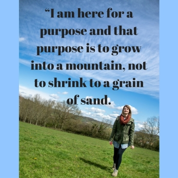 i-am-here-for-a-purpose-and-that-purpose-is-to-grow-into-a-mountain-not-to-shrink-to-a-grain-of-sand