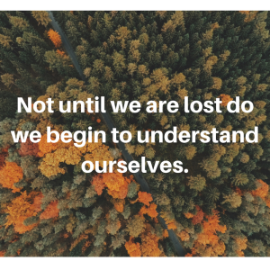 not-until-we-are-lost-do-we-begin-to-understand-ourselves