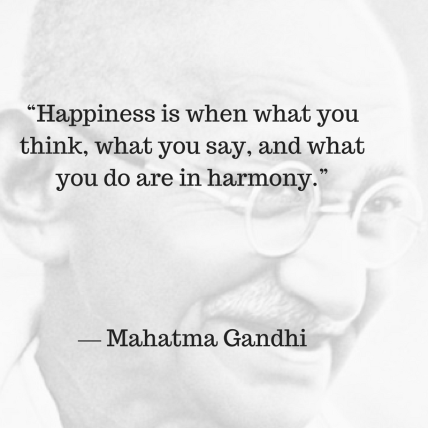 """Happiness is when what you think, what you say, and what you do are in harmony."" ― Mahatma Gandhi (1)"