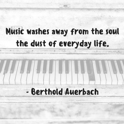 Music washes away from the soul the dust of everyday life. Berthold AuerbachRead more at_ https_www.brainyquote.comtopicsmusic