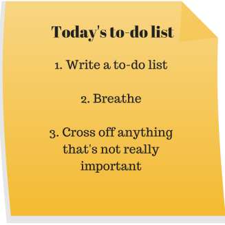 Today's to-do list_1. Write a to-do list2. Breathe3. Cross off anything that's not really important