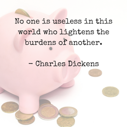 No one is useless in this world who lightens the burdens of another.Charles Dickens