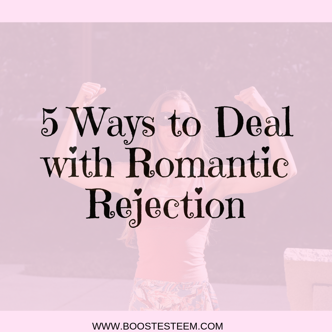 5 Ways to Deal with Romantic Rejection – Boost Esteem